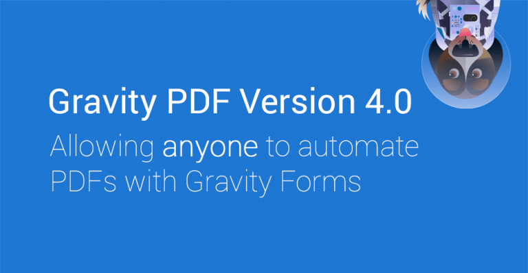 Gravity PDF 4.0. Allowing anyone to automate PDFs with Gravity Forms